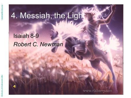 4. Messiah, the Light Isaiah 8-9 Robert C. Newman Abstracts of Powerpoint Talks - newmanlib.ibri.org -newmanlib.ibri.org.