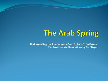 The Arab Spring Understanding the <strong>Revolutions</strong> of 2011 by Jack O. Goldstone The Post-Islamist <strong>Revolutions</strong> by Asef Bayat.