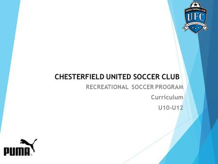 CHESTERFIELD UNITED SOCCER CLUB RECREATIONAL SOCCER PROGRAM Curriculum U10-U12.