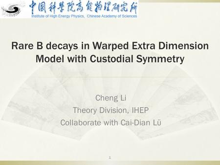 Rare B decays in Warped Extra Dimension Model with Custodial Symmetry Cheng Li Theory Division, IHEP Collaborate with Cai-Dian Lϋ 1.