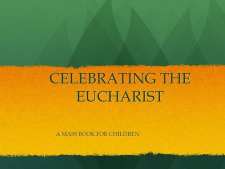 CELEBRATING THE EUCHARIST A MASS BOOK FOR CHILDREN.