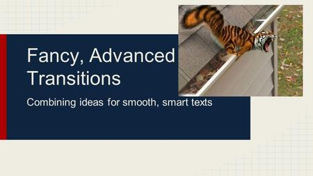 Fancy, Advanced Transitions Combining ideas for smooth, smart texts.
