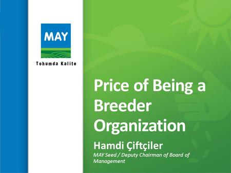 Price of Being a Breeder Organization Hamdi Çiftçiler MAY Seed / Deputy Chairman of Board of Management.