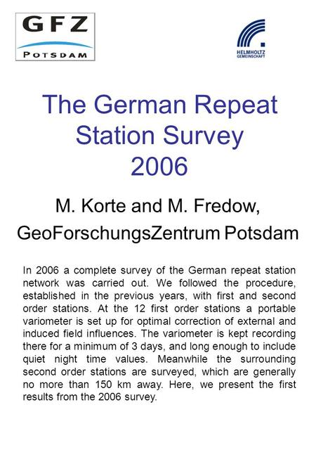 The German Repeat Station Survey 2006 M. Korte and M. Fredow, GeoForschungsZentrum Potsdam In 2006 a complete survey of the German repeat station network.