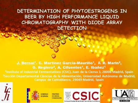 DETERMINATION OF PHYTOESTROGENS IN BEER BY HIGH PERFORMANCE LIQUID CHROMATOGRAPHY WITH DIODE ARRAY DETECTION J. Bernal 1. C. Martínez García-Mauriño 1,
