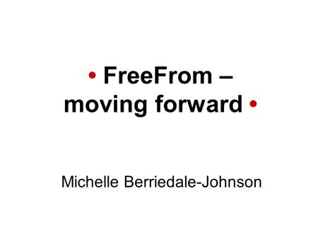 FreeFrom – moving forward Michelle Berriedale-Johnson.