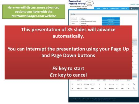 Here we will discuss more advanced options you have with the YourNameBadges.com website This presentation of 35 slides will advance automatically. You.
