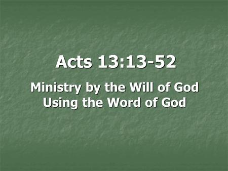 Acts 13:13-52 Ministry by the Will of God Using the Word of God.