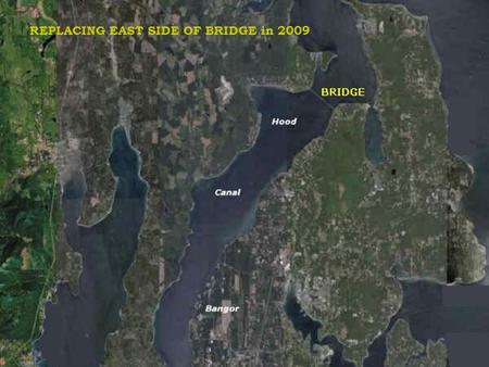 REPLACING EAST SIDE OF BRIDGE in 2009. WEST Section Sank in 1979 Storm REBUILT and Opened in 1982 EAST Section REBUILDING Shown here 2004-2009 HOOD CANAL.