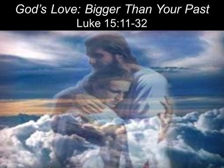 God's Love: Bigger Than Your Past