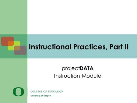 Instructional Practices, Part II project DATA Instruction Module.