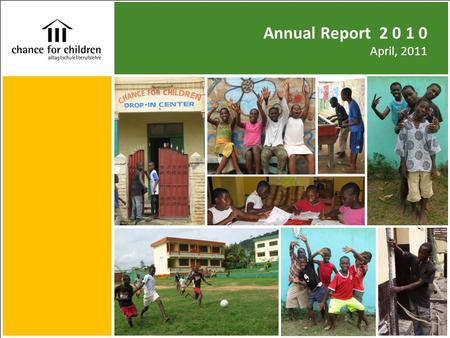 "Annual Report 2 0 1 0 April, 2011. | Chance for Children 1 We say ""Thank you very much"" to all our individual sponsors, churches and associations for."