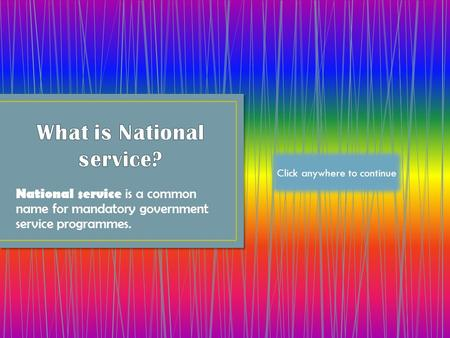 National service is a common name for mandatory government service programmes. Click anywhere to continue.