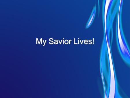 My Savior Lives!. Our God will reign forever And all the world will know His Name Ev'ryone together Sing the song of the redeemed.