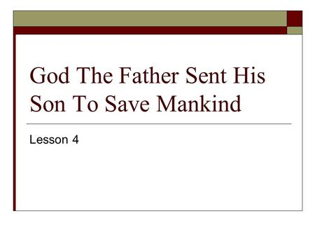 God The Father Sent His Son To Save Mankind Lesson 4.