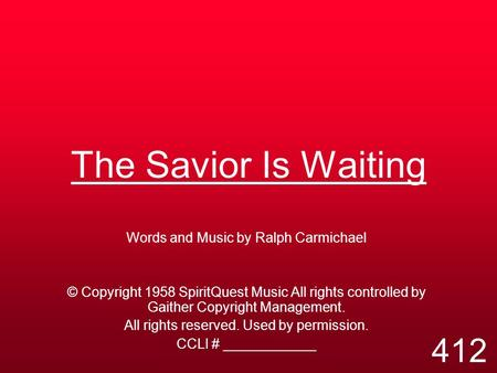 The Savior Is Waiting Words and Music by Ralph Carmichael © Copyright 1958 SpiritQuest Music All rights controlled by Gaither Copyright Management. All.