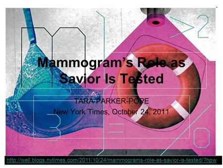Mammogram's Role as Savior Is Tested TARA PARKER-POPE New York Times, October 24, 2011
