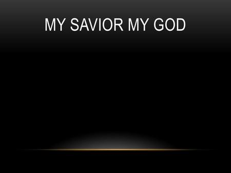 My Savior My God.