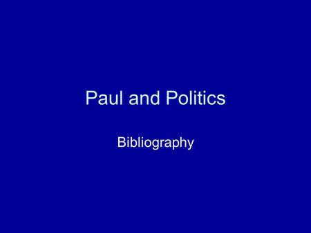 Paul and Politics Bibliography. Paul and Politics Crossan, John Dominic and Reed, Jonathan L. (eds.). In Search of Paul: How Jesus's Apostle Opposed Rome's.
