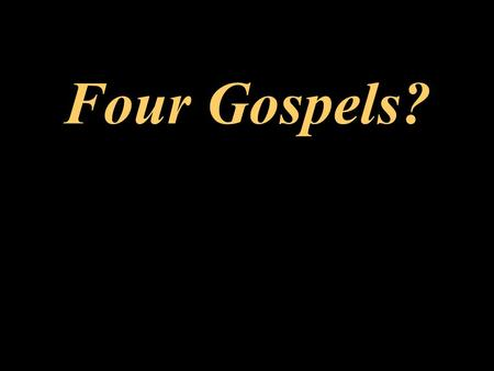 Four Gospels?. Matthew Mark Luke John The Four Gospel Accounts From A Study Prepared By John Kimbrough Fort Worth Christian College Class Notes.