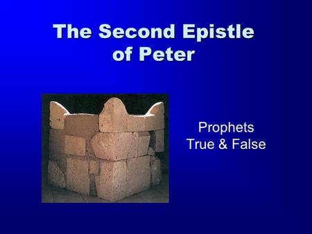 The Second Epistle of Peter Prophets True & False.