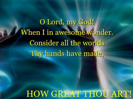 O Lord, my God! When I in awesome wonder. Consider all the worlds Thy hands have made, O Lord, my God! When I in awesome wonder. Consider all the worlds.