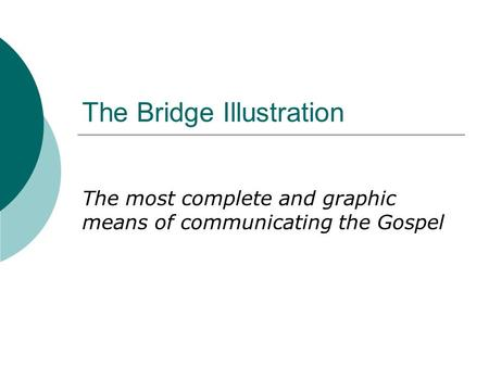 The Bridge Illustration The most complete and graphic means of communicating the Gospel.