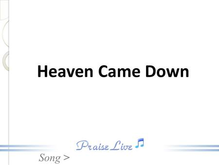 Song > Heaven Came Down. Song > Verse 1: O what a wonderful, wonderful day, day I will never forget; Heaven Came Down.