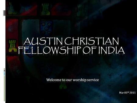 Welcome to our worship service Mar 05 th 2011. Lord I lift Your name on high[G]  Austin Christian Fellowship of India CCLI Lc #2745673.