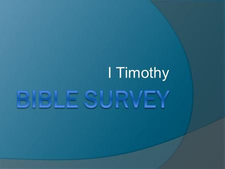I Timothy. Bible Survey – I Timothy Title English – First Timothy Greek – Pro.j Timoqe,on A,