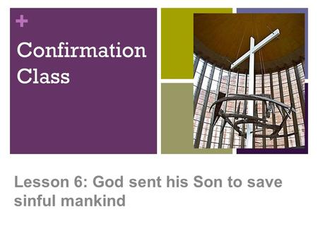 + Confirmation Class Lesson 6: God sent his Son to save sinful mankind.