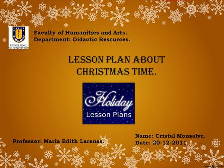 Name: Cristal Monsalve. Date: 20-12-2011. Faculty of Humanities and Arts. Department: Didactic Resources. Professor: María Edith Larenas. LESSON PLAN ABOUT.