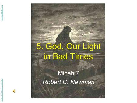 5. God, Our Light in Bad Times Micah 7 Robert C. Newman Abstracts of Powerpoint Talks - newmanlib.ibri.org -newmanlib.ibri.org.