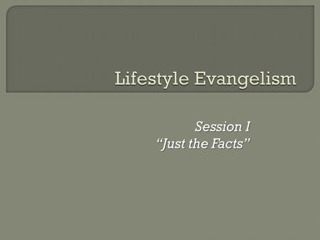 "Session I ""Just the Facts"".  Can a quiet, timid Christian go out and evangelize?  Is it possible for the average Christian to be transformed into."