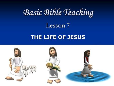 "Basic Bible Teaching Lesson 7 THE LIFE OF JESUS. Overview  Review: Jesus really was the ""Son of God""  Jesus growing up – his heavenly character  The."