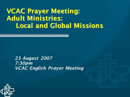VCAC Prayer Meeting: Adult Ministries: Local and Global Missions