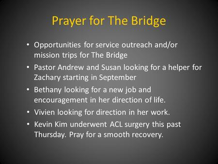 Prayer for The Bridge Opportunities for service outreach and/or mission trips for The Bridge Pastor Andrew and Susan looking for a helper for Zachary starting.