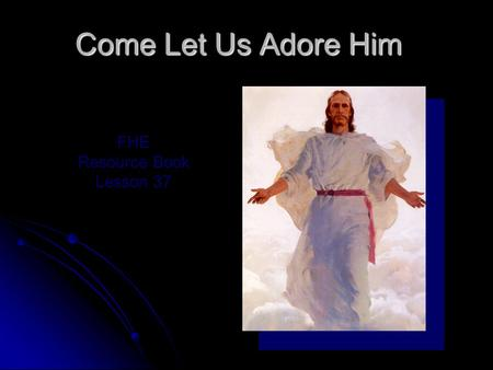 Come Let Us Adore Him FHE Resource Book Lesson 37.