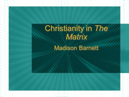"Christianity in The Matrix Madison Barnett. Neo Savior figure Thomas Anderson - son of man (Greek) Unconventional means of ""birth"" Resurrection."