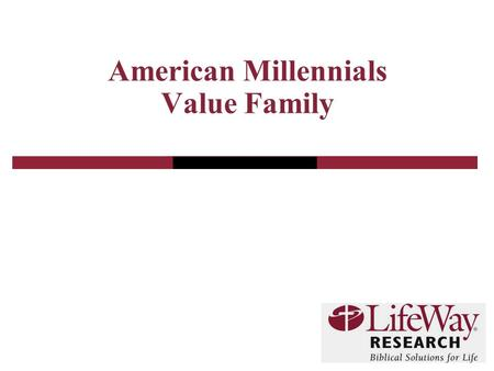 American Millennials Value Family. 2 Introduction A representative sample of American adults born between 1980 and 1991 was surveyed. National sample.