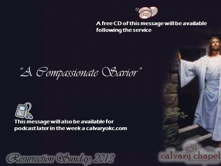 """A Compassionate Savior"" A free CD of this message will be available following the service This message will also be available for podcast later in the."