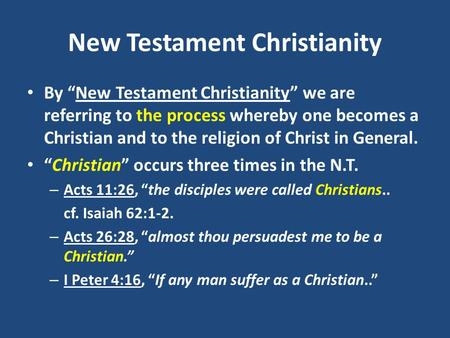 "New Testament Christianity By ""New Testament Christianity"" we are referring to the process whereby one becomes a Christian and to the religion of Christ."