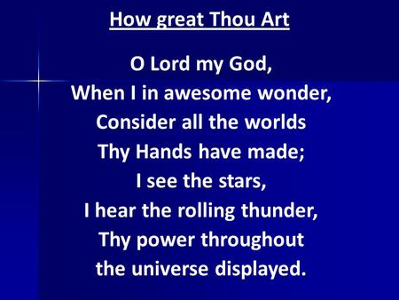 When I in awesome wonder, Consider all the worlds Thy Hands have made;