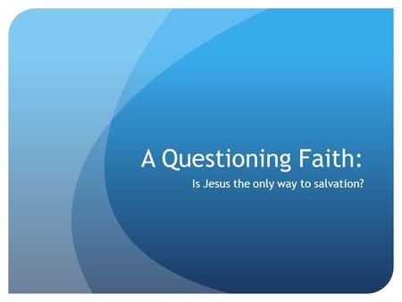 A Questioning Faith: Is Jesus the only way to salvation?