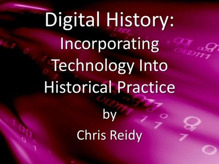 Digital <strong>History</strong>: Incorporating Technology Into Historical Practice by Chris Reidy.