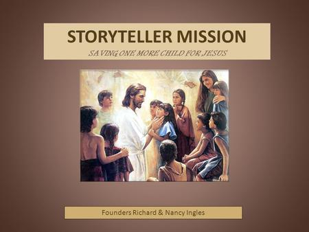 STORYTELLER MISSION SAVING ONE MORE CHILD FOR JESUS Founders Richard & Nancy Ingles.