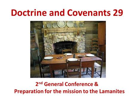 Doctrine and Covenants 29 2 nd General Conference & Preparation for the mission to the Lamanites.
