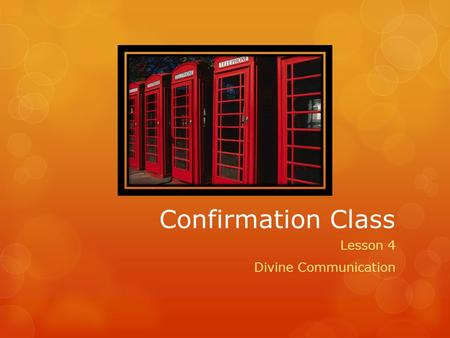 Confirmation Class Lesson 4 Divine Communication.