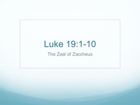 Luke 19:1-10 The Zeal of Zaccheus. Zaccheus Luke 19:1–2 He entered Jericho and was passing through. And there was a man called by the name of Zaccheus;
