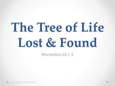 The Tree of Life Lost & Found Revelation 22:1-2 1 From Outline by Ron Halbrook.